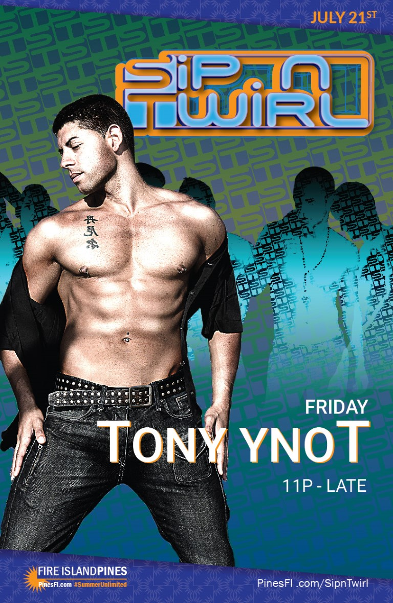 Friday, LateNite <b>TonY YnoT<br>Sip @6, TWIRL @11</b><br>7 Days, All Season